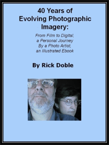 40 Years of Evolving Photographic Imagery: From Film to Digital, a Personal Journey By a Photo Artist, an Illustrated Ebook