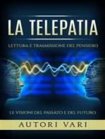 La Telepatia - Lettura e trasmissione del pensiero - Le visioni del passato e del futuro