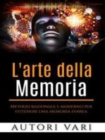 L'arte della memoria: Metodo razionale e moderno per ottenere una memoria ferrea