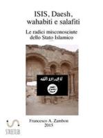 ISIS, Daesh, wahabiti,  salafiti - Le radici misconosciute dello Stato Islamico