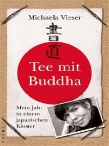 Tee mit Buddha: Mein Jahr in einem japanischen Kloster