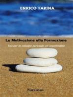 La Motivazione alla Formazione - leva per lo sviluppo personale ed organizzativo