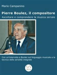 Pierre Boulez, il compositore. Ascoltare e comprendere la musica seriale