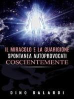 Il Miracolo e la guarigione spontanea autoprovocati coscientemente