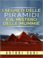 I segreti delle piramidi e i misteri delle mummie