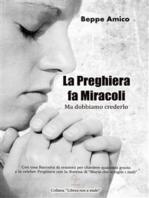 """La preghiera fa miracoli - Ma dobbiamo crederlo - Con una Raccolta di orazioni per chiedere qualsiasi grazia - E la celebre Preghiera con la Novena di """"Maria che scioglie i nodi"""""""