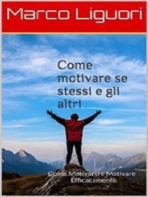 Come Motivare se Stessi e gli Altri