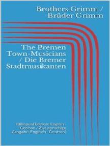 The Bremen Town-Musicians / Die Bremer Stadtmusikanten (Bilingual Edition: English - German / Zweisprachige Ausgabe: Englisch - Deutsch)