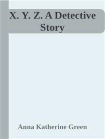 X. Y. Z. A Detective Story