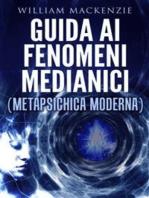 Guida ai fenomeni medianici - metapsichica moderna