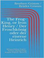 The Frog-King, or Iron Henry / Der Froschkönig oder der eiserne Heinrich (Bilingual Edition