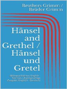 Hänsel and Grethel / Hänsel und Gretel (Bilingual Edition: English - German / Zweisprachige Ausgabe: Englisch - Deutsch)
