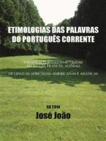 Etimologias das palavras do Português corrente. Palavras portuguesas vindas do Inglês, Francês, Alemão....; de línguas africanas, americanas e asiáticas.