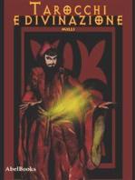 Tarocchi e divinazione. Come imparare a leggere i tarocchi e fare pratica divinatoria