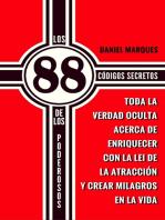 Los 88 Códigos Secretos de Los Poderosos: Toda la Verdad Oculta acerca de Enriquecer con la Lei de la Atracción y Crear Milagros en la Vida