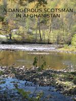 A Dangerous Scotsman in Afghanistan