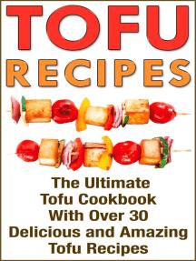 Tofu: Tofu Cookbook with over 30 Delicious Tofu Recipes