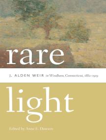 Rare Light: J. Alden Weir in Windham, Connecticut, 1882–1919