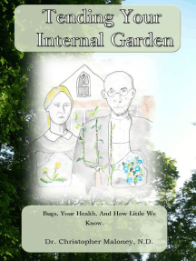 Tending Your Internal Garden: Bugs, Your Health, And How Little We Know.