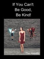 If You Can't Be Good, Be Kind!