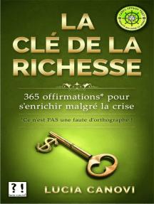 La Clé De La Richesse : 365* offirmations pour s'enrichir malgré la crise [*Ce n'est PAS une faute d'orthographe !]