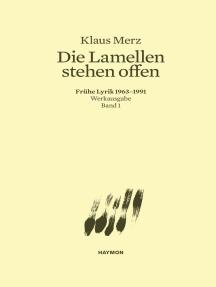 Die Lamellen stehen offen: Frühe Lyrik 1963-1991. Werkausgabe Band 1