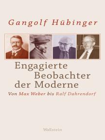 Engagierte Beobachter der Moderne: Von Max Weber bis Ralf Dahrendorf