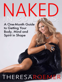 Naked in 30 Days: A One-Month Guide to Getting Your Body, Mind and Spirit in Shape
