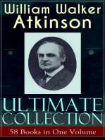 WILLIAM WALKER ATKINSON Ultimate Collection – 58 Books in One Volume: The Power of Concentration, The Key To Mental Power Development & Efficiency, Thought-Force in Business and Everyday Life, The Secret of Success, Mind Power, Raja Yoga, Self-Healing by Thought Force…