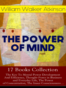 THE POWER OF MIND - 17 Books Collection: The Key To Mental Power Development And Efficiency, Thought-Force in Business and Everyday Life, The Power of Concentration, The Inner Consciousness…: Suggestion and Auto-Suggestion + Memory: How to Develop, Train, and Use It, Practical Mental Influence + The Subconscious and the Superconscious Planes of Mind + Self-Healing by Thought Force…