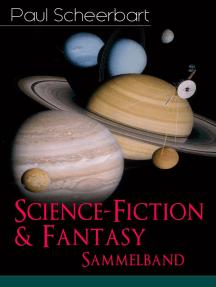 Science-Fiction & Fantasy Sammelband: Lesabéndio + Die große Revolution + Der Kaiser von Utopia + Platzende Kometen + Die wilde Jagd + Münchhausen und Clarissa + Das graue Tuch und zehn Prozent Weiß + Immer mutig! + und mehr