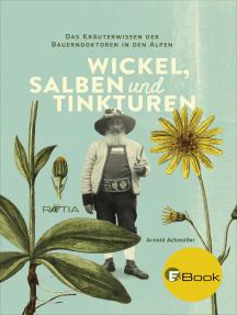 Wickel, Salben und Tinkturen: Das Kräuterwissen der Bauerndoktoren in den Alpen