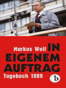 In eigenem Auftrag: Bekenntnisse und Einsichten. Tagebuch 1989