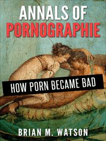 Annals of Pornographie: How Porn Became Bad