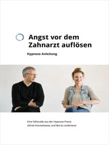 Hypnose Anleitung: Angst vor dem Zahnarzt auflösen