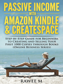 Passive Income with Amazon Kindle & CreateSpace: Step-by-Step Guide for Beginners to Creating and Selling Your First 1000 Copies through Books (Online Business Series)