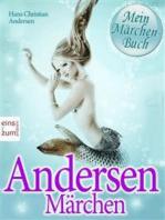 Andersen Märchen. Die schönsten Geschichten zum Lesen und Vorlesen. Mein Märchenbuch [Illustrierte und überarbeitete Ausgabe]