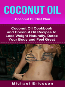 Coconut Oil: Coconut Oil Diet Plan: Coconut Oil Cookbook and Coconut Oil Recipes to Lose Weight Naturally, Detox your Body and Feel Great