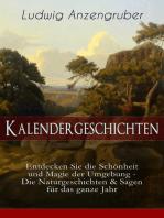 Kalendergeschichten (Entdecken Sie die Schönheit und Magie der Umgebung - Die Naturgeschichten & Sagen für das ganze Jahr)