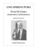 Uno Spirito Puro. Ennio De Giorgi, genio della matematica