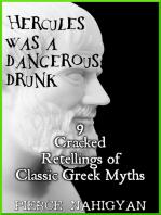 Hercules Was a Dangerous Drunk (9 Cracked Retellings of Classic Greek Myths)