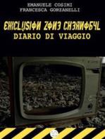 Exclusion Zone Chernobyl, diario di viaggio