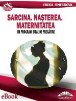 Sarcina. Nașterea. Maternitatea. Un program ideal de pregătire