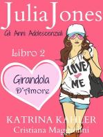 Julia Jones – Gli Anni Adolescenziali Libro 2 - Girandola d'Amore
