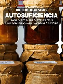 Autosuficiencia: ¡Una Completa Guía para la Preparación y Supervivencia Familiar!