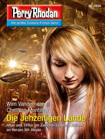 """Perry Rhodan 2850: Die Jenzeitigen Lande: Perry Rhodan-Zyklus """"Die Jenzeitigen Lande"""""""