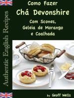 Como Fazer Chá Devonshire Com Scones, Geleia de Morango e Coalhada