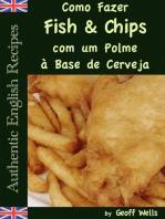 Como Fazer Fish & Chips com um Polme à Base de Cerveja