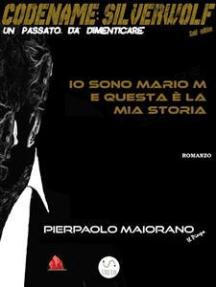 Io sono Mario M e questa è la mia storia - free: CODENAME: SILVERWOLF Un passato da dimenticare