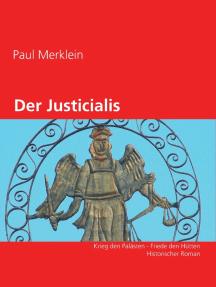 Der Justicialis: Krieg den Palästen - Friede den Hütten    Historischer Roman